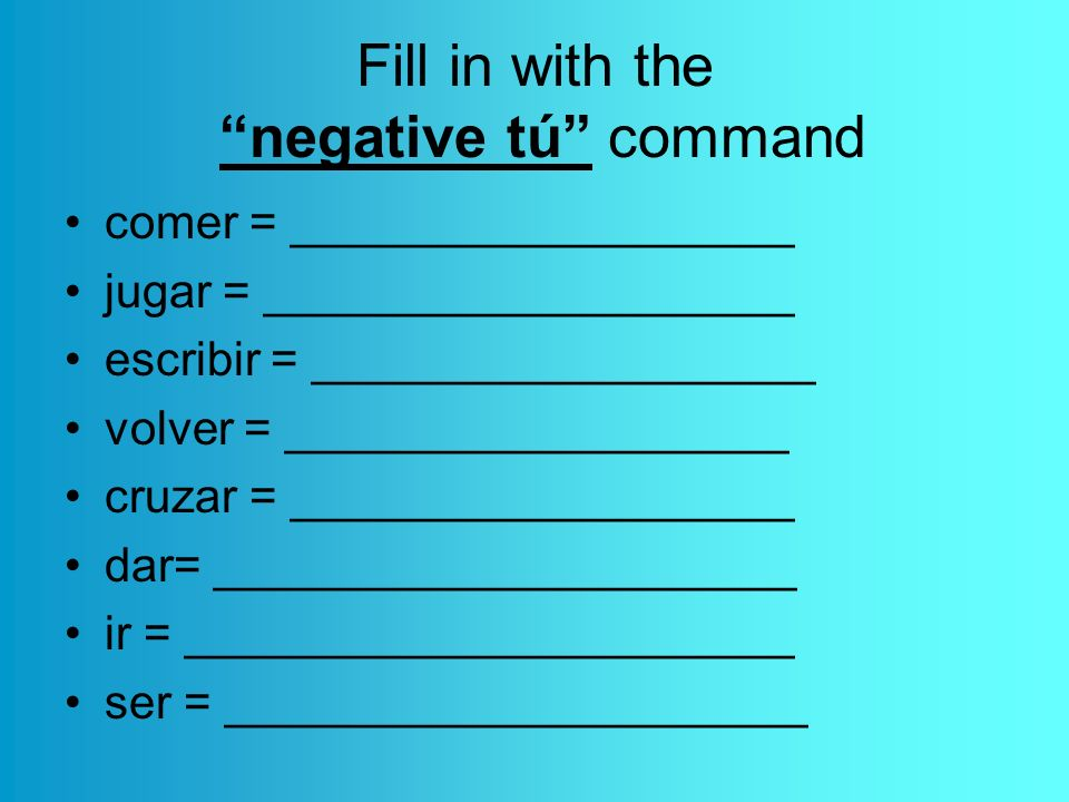 Fill in with the negative tú command