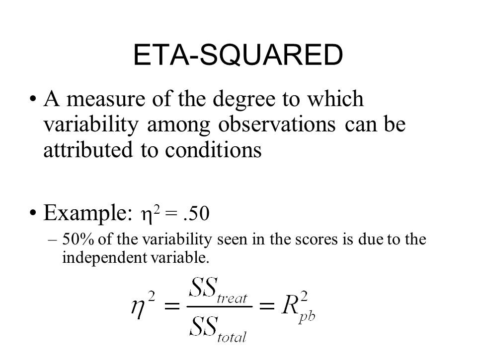 ETA-SQUARED A measure of the degree to which variability among observations can be attributed to conditions.