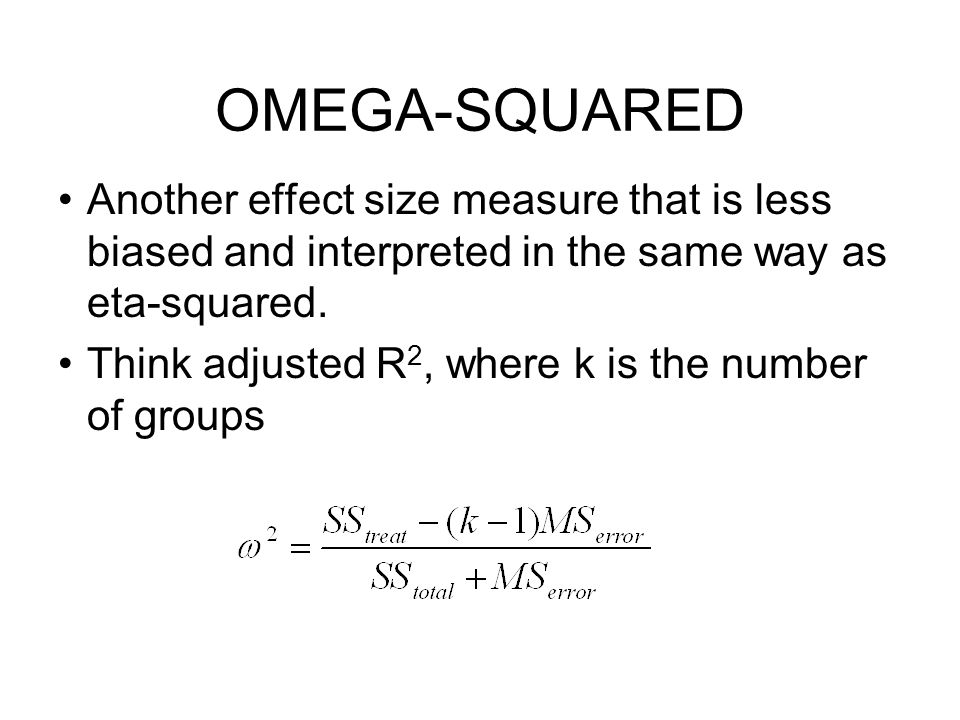 OMEGA-SQUARED Another effect size measure that is less biased and interpreted in the same way as eta-squared.