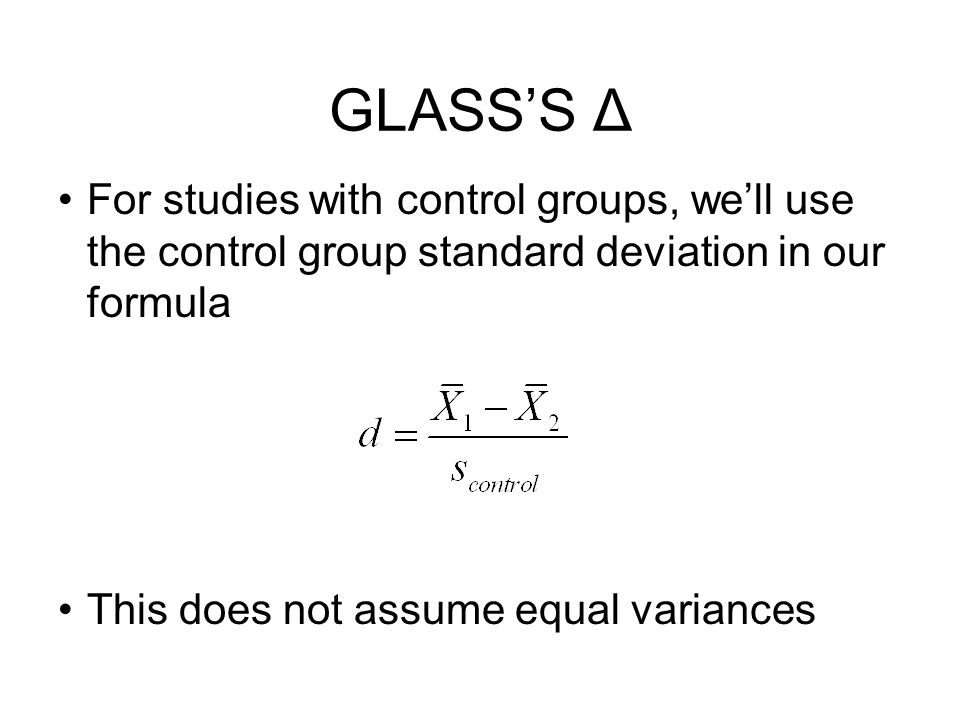 GLASS'S Δ For studies with control groups, we'll use the control group standard deviation in our formula.