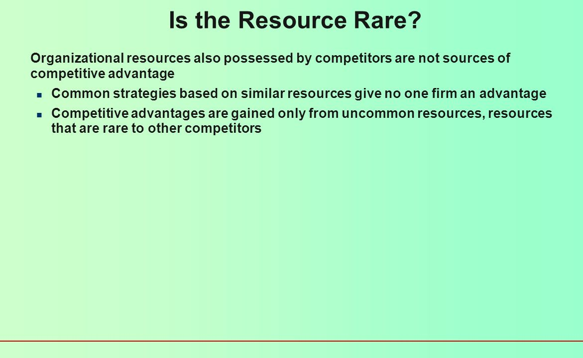 Is the Resource Rare Organizational resources also possessed by competitors are not sources of competitive advantage.