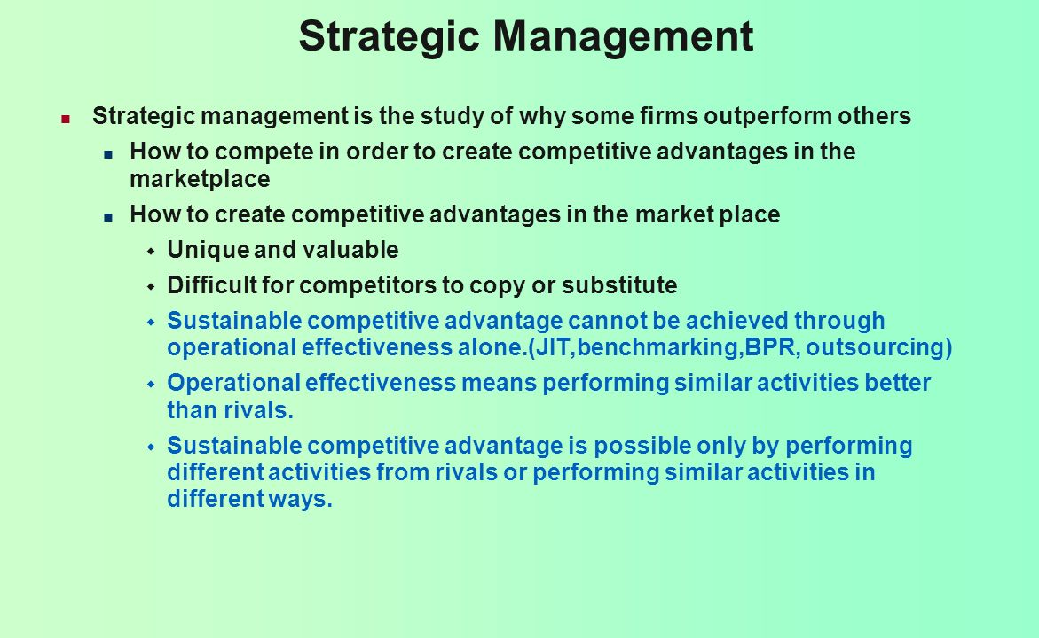 Strategic Management Strategic management is the study of why some firms outperform others.
