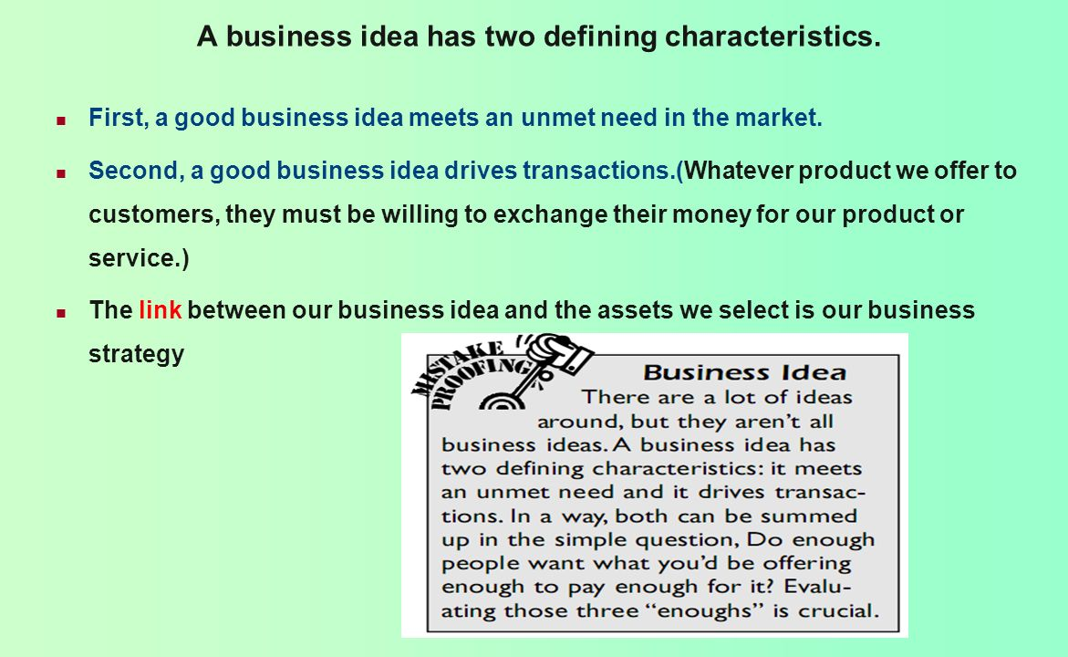 A business idea has two defining characteristics.