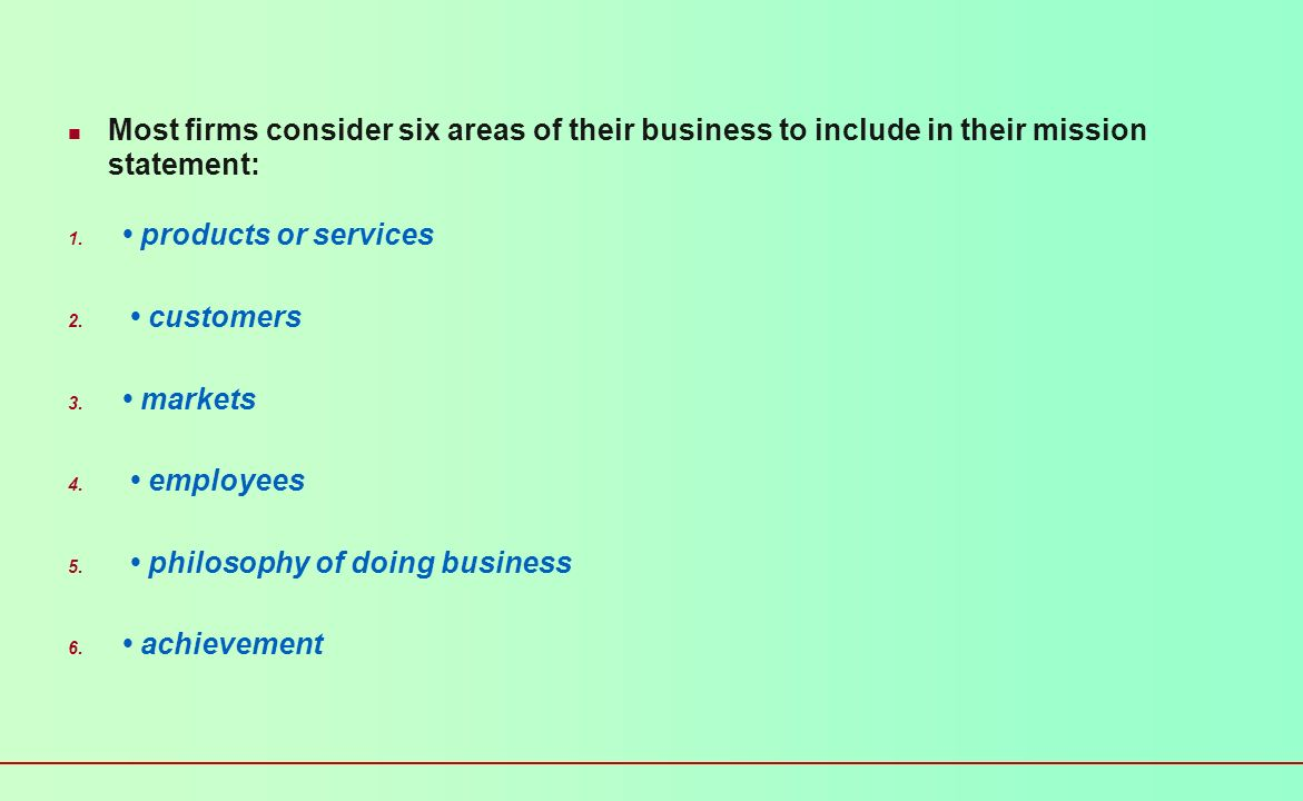 Most firms consider six areas of their business to include in their mission statement: