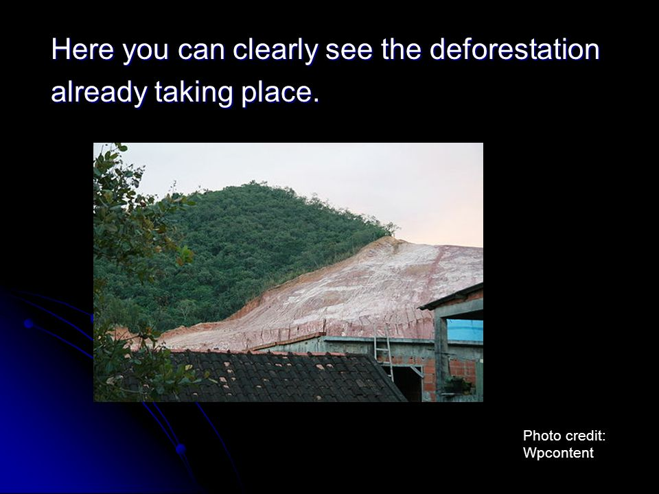 Here you can clearly see the deforestation already taking place.