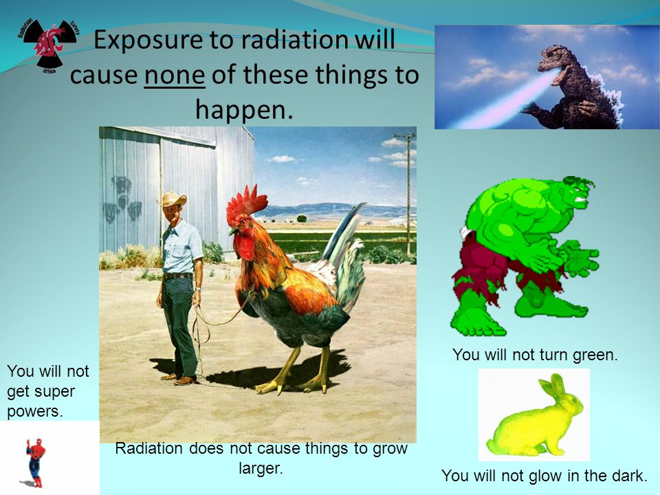 Exposure to radiation will cause none of these things to happen.