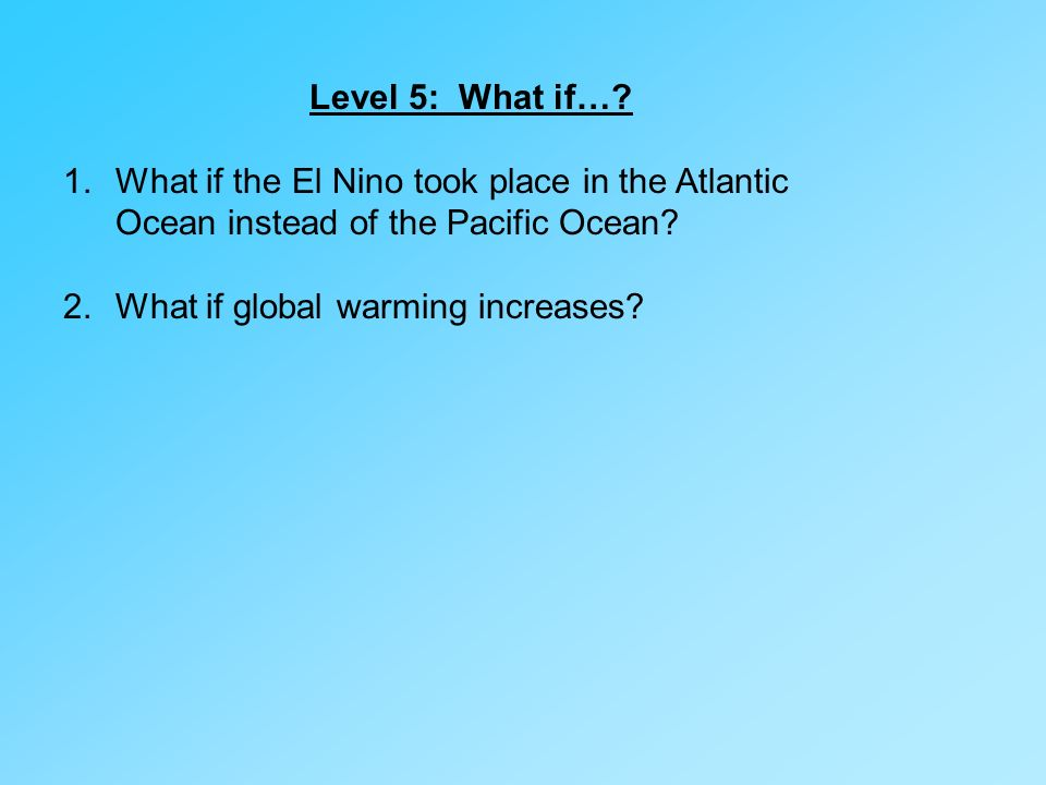 Level 5: What if… What if the El Nino took place in the Atlantic Ocean instead of the Pacific Ocean