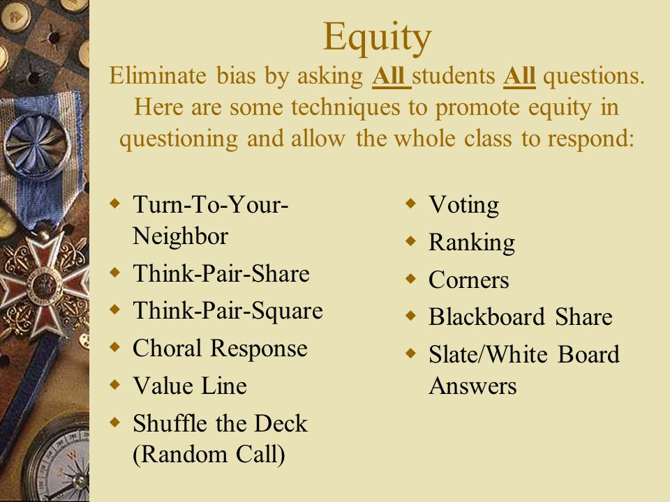 Equity Eliminate bias by asking All students All questions