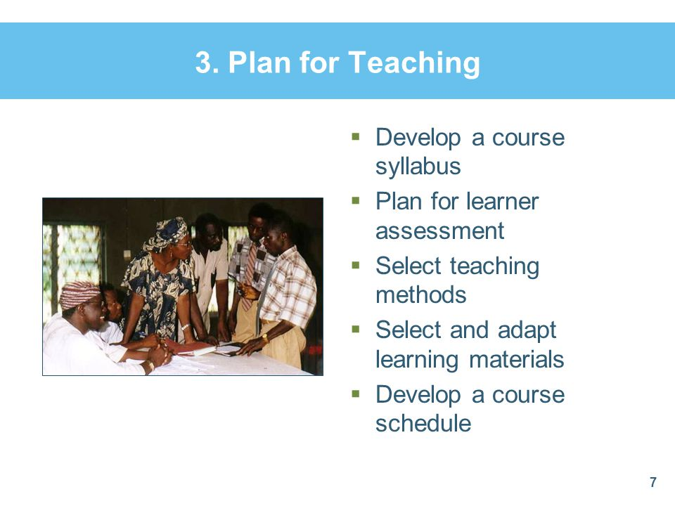 3. Plan for Teaching Develop a course syllabus