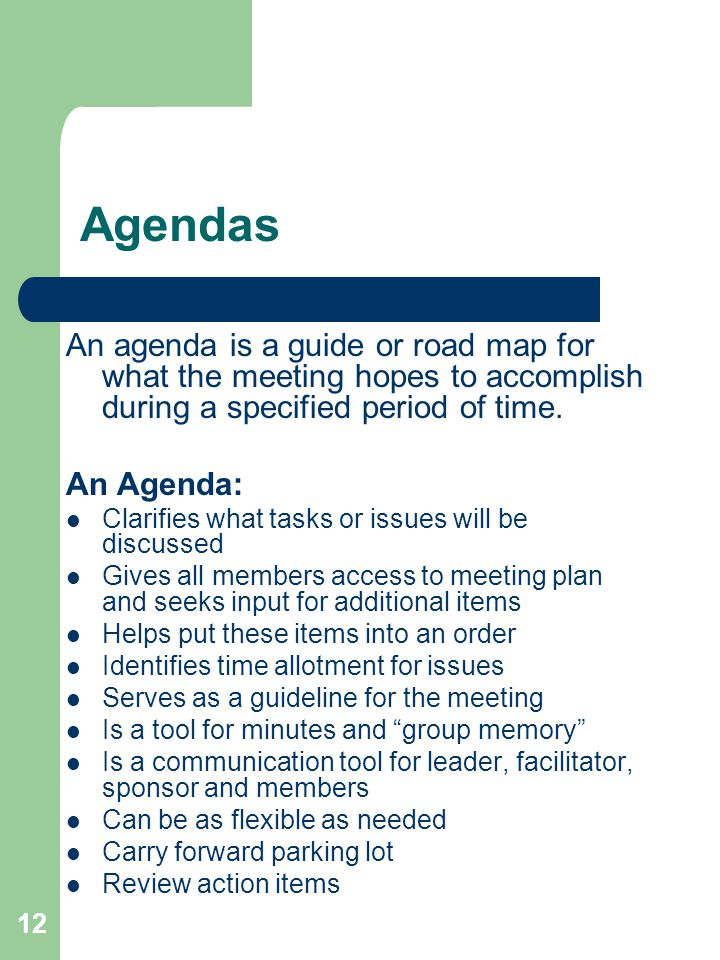 Agendas An agenda is a guide or road map for what the meeting hopes to accomplish during a specified period of time.