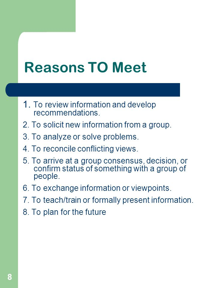 Reasons TO Meet 1. To review information and develop recommendations.
