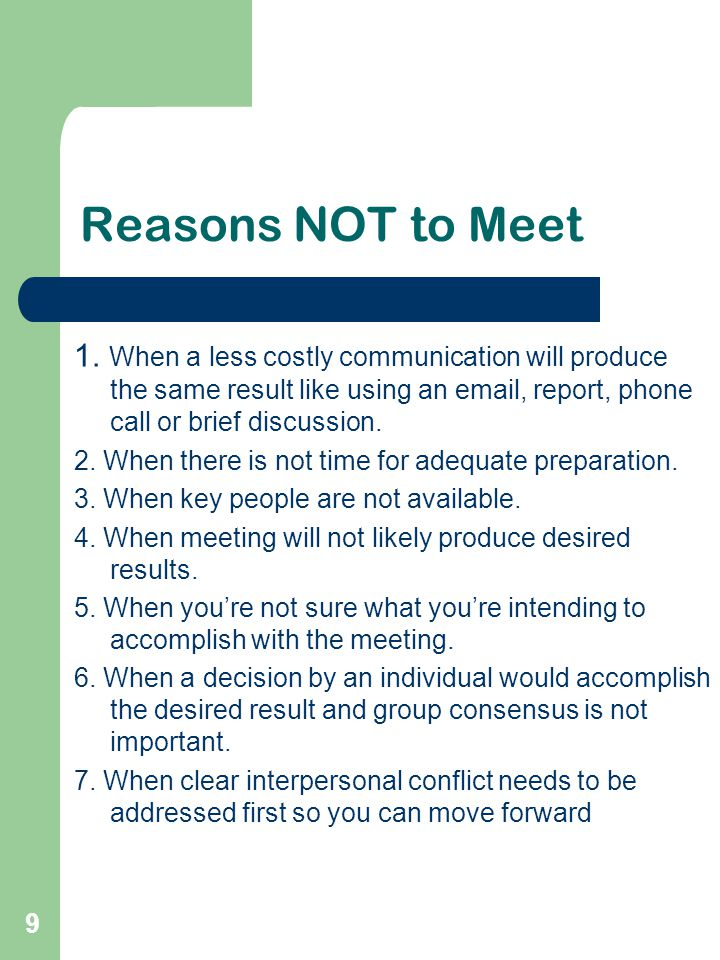 Reasons NOT to Meet 1. When a less costly communication will produce the same result like using an email, report, phone call or brief discussion.