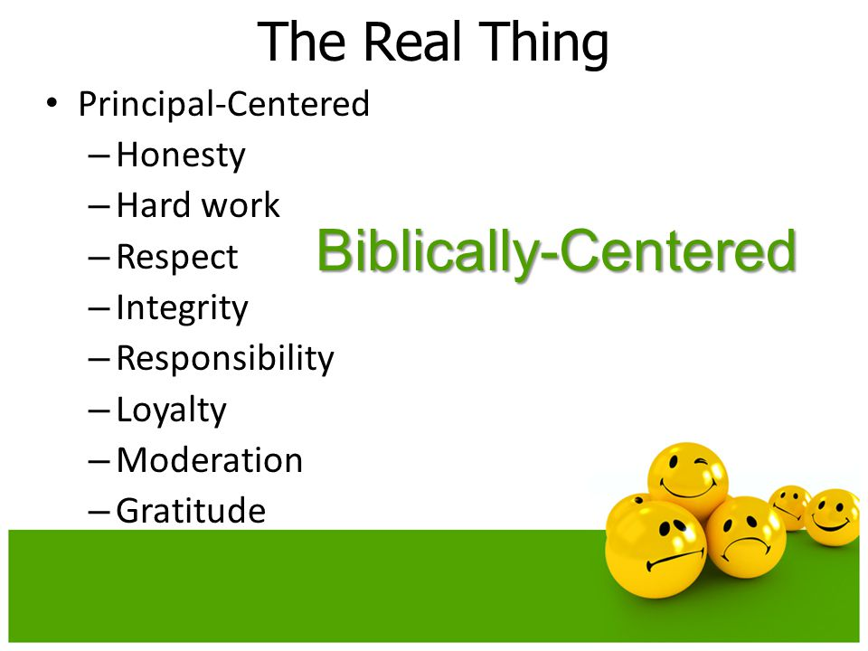 Biblically-Centered The Real Thing Principal-Centered Honesty