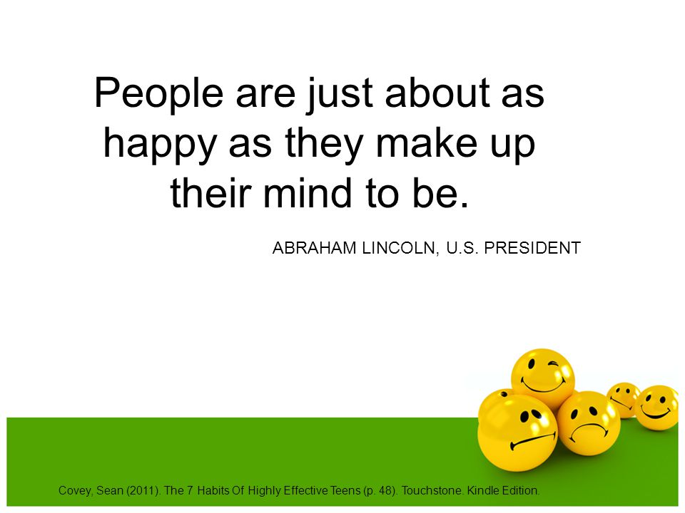 People are just about as happy as they make up their mind to be.
