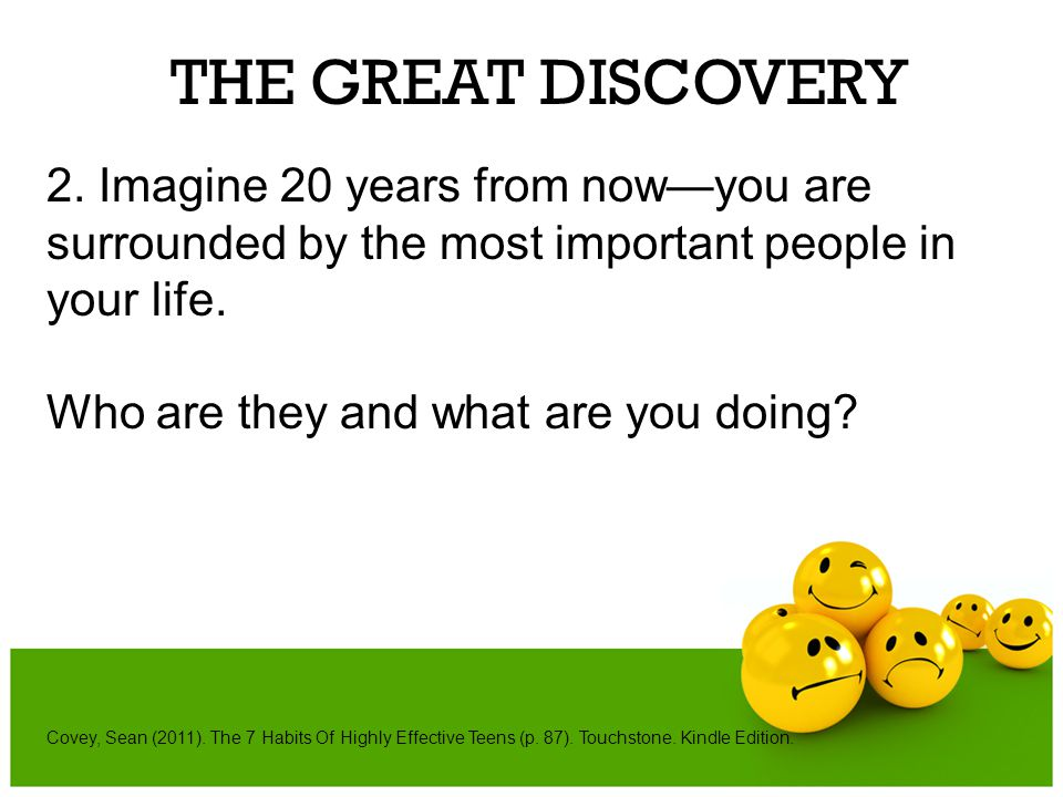 THE GREAT DISCOVERY 2. Imagine 20 years from now—you are surrounded by the most important people in your life.
