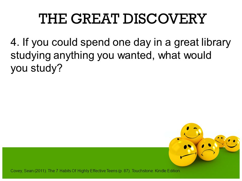 THE GREAT DISCOVERY 4. If you could spend one day in a great library studying anything you wanted, what would you study