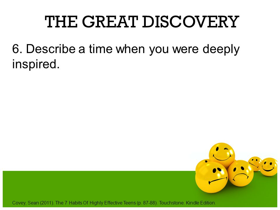 THE GREAT DISCOVERY 6. Describe a time when you were deeply inspired.