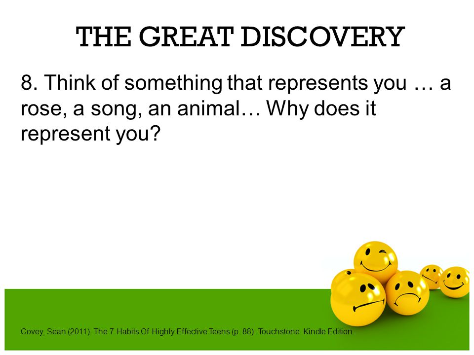 THE GREAT DISCOVERY 8. Think of something that represents you … a rose, a song, an animal… Why does it represent you