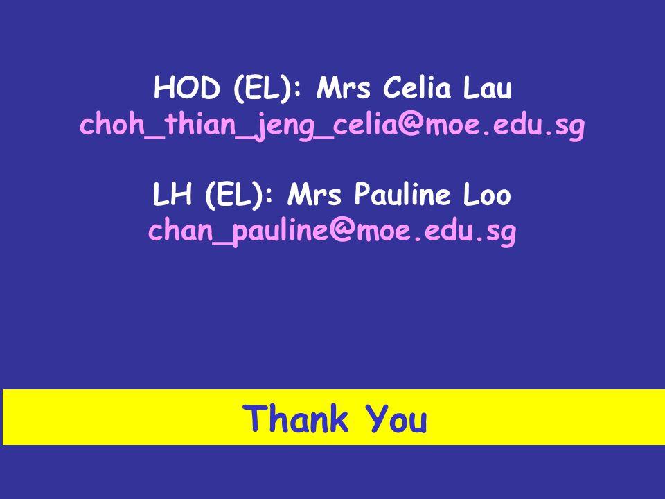 Thank You HOD (EL): Mrs Celia Lau choh_thian_jeng_celia@moe.edu.sg