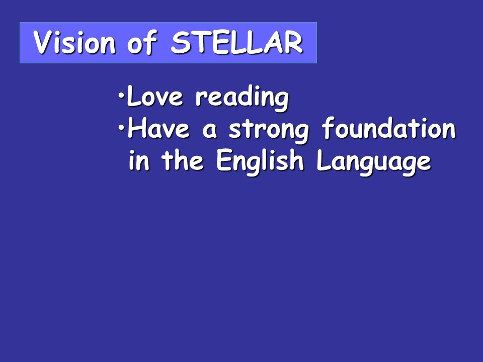 Vision of STELLAR Love reading Have a strong foundation