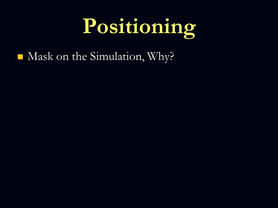 Positioning Mask on the Simulation, Why