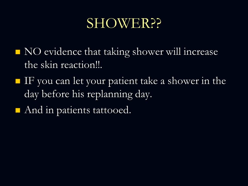 SHOWER NO evidence that taking shower will increase the skin reaction!!.