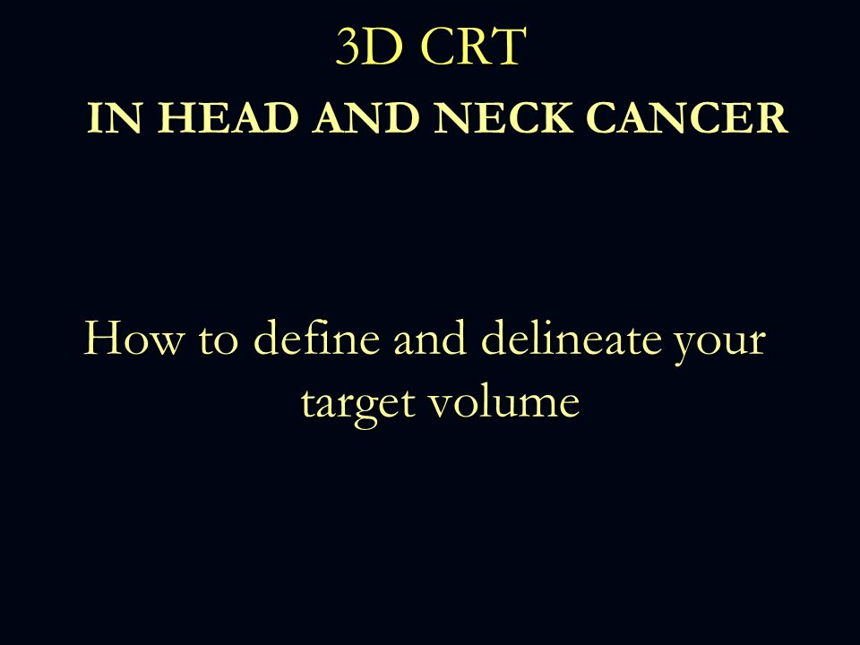 3D CRT IN HEAD AND NECK CANCER