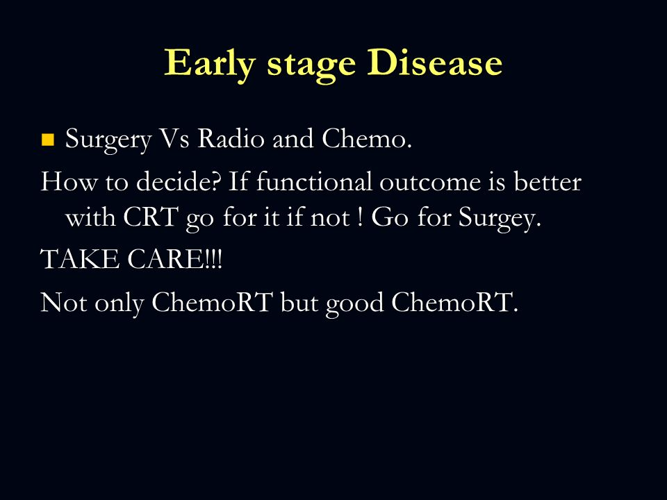 Early stage Disease Surgery Vs Radio and Chemo.