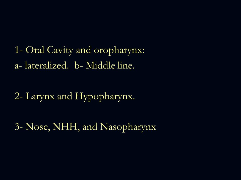 1- Oral Cavity and oropharynx: