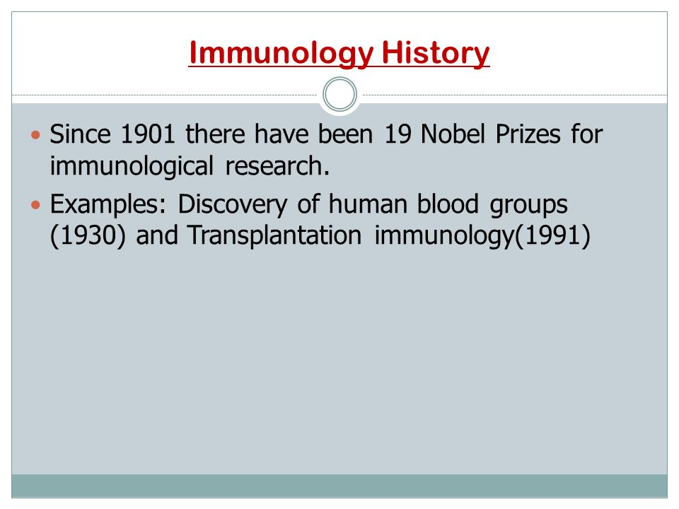 Immunology History Since 1901 there have been 19 Nobel Prizes for immunological research.