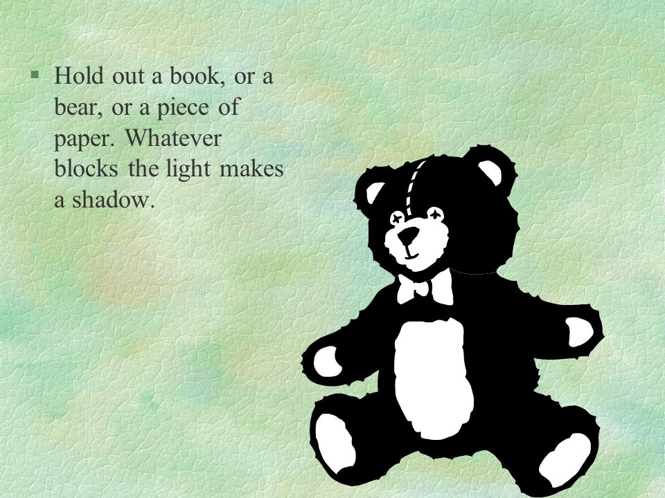Hold out a book, or a bear, or a piece of paper