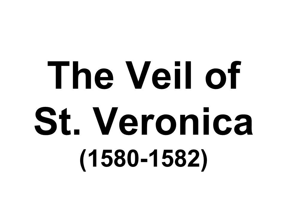 The Veil of St. Veronica (1580-1582)