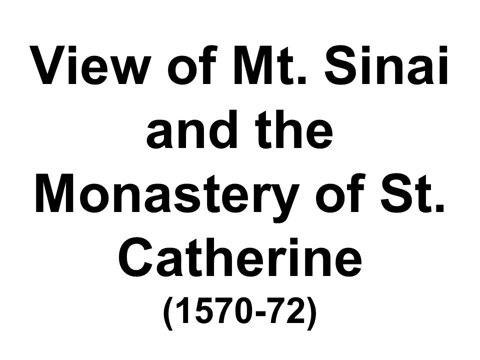 View of Mt. Sinai and the Monastery of St. Catherine (1570-72)