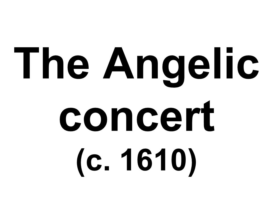 The Angelic concert (c. 1610)