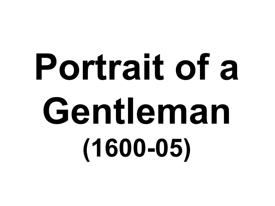 Portrait of a Gentleman (1600-05)