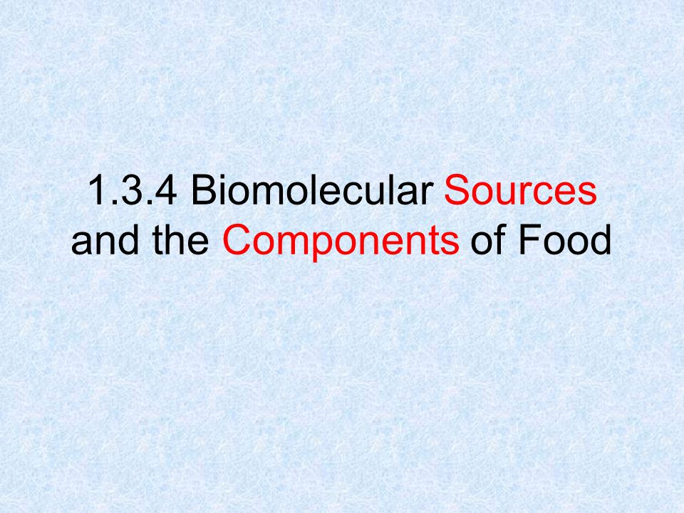 1.3.4 Biomolecular Sources and the Components of Food