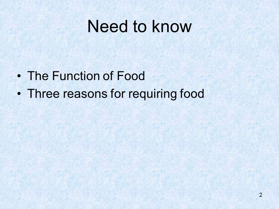 Need to know The Function of Food Three reasons for requiring food