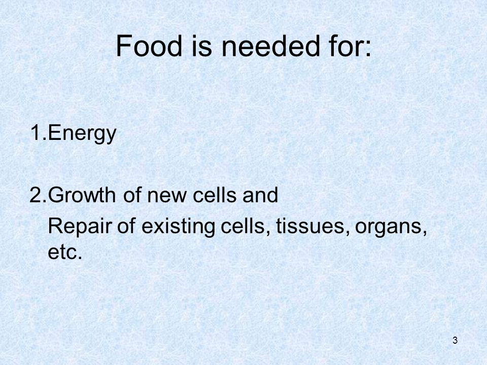 Food is needed for: Energy Growth of new cells and