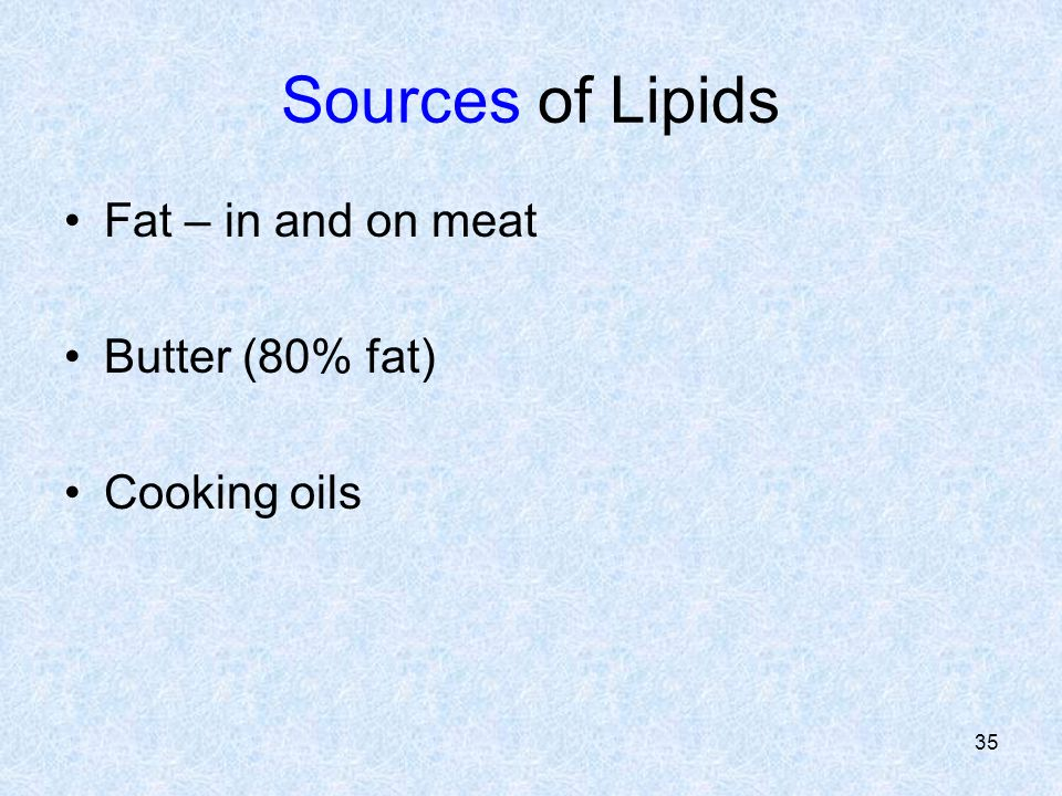 Sources of Lipids Fat – in and on meat Butter (80% fat) Cooking oils
