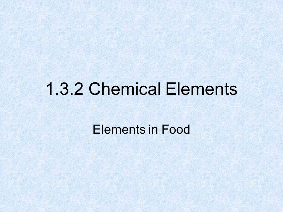 1.3.2 Chemical Elements Elements in Food