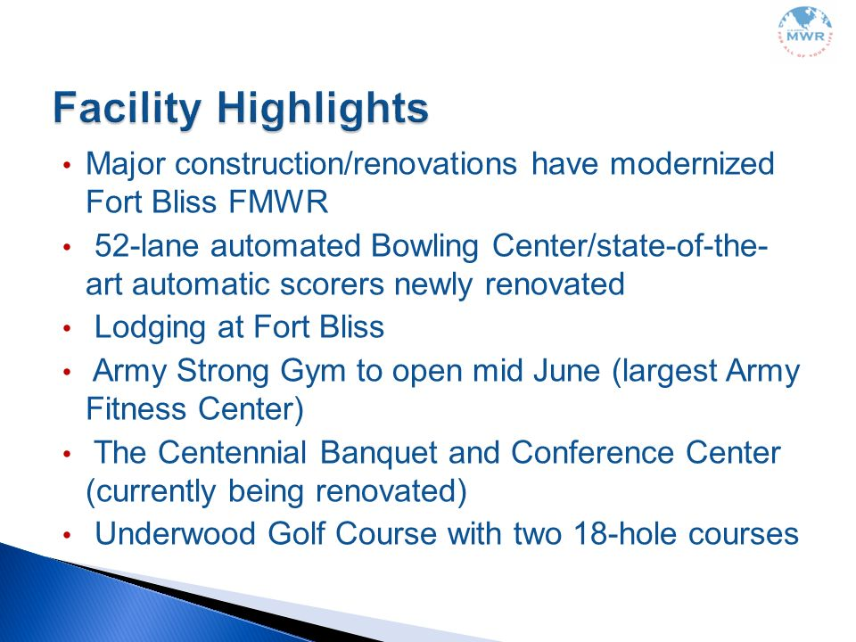 Facility Highlights Major construction/renovations have modernized Fort Bliss FMWR.