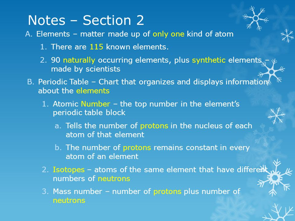 Notes – Section 2 Elements – matter made up of only one kind of atom