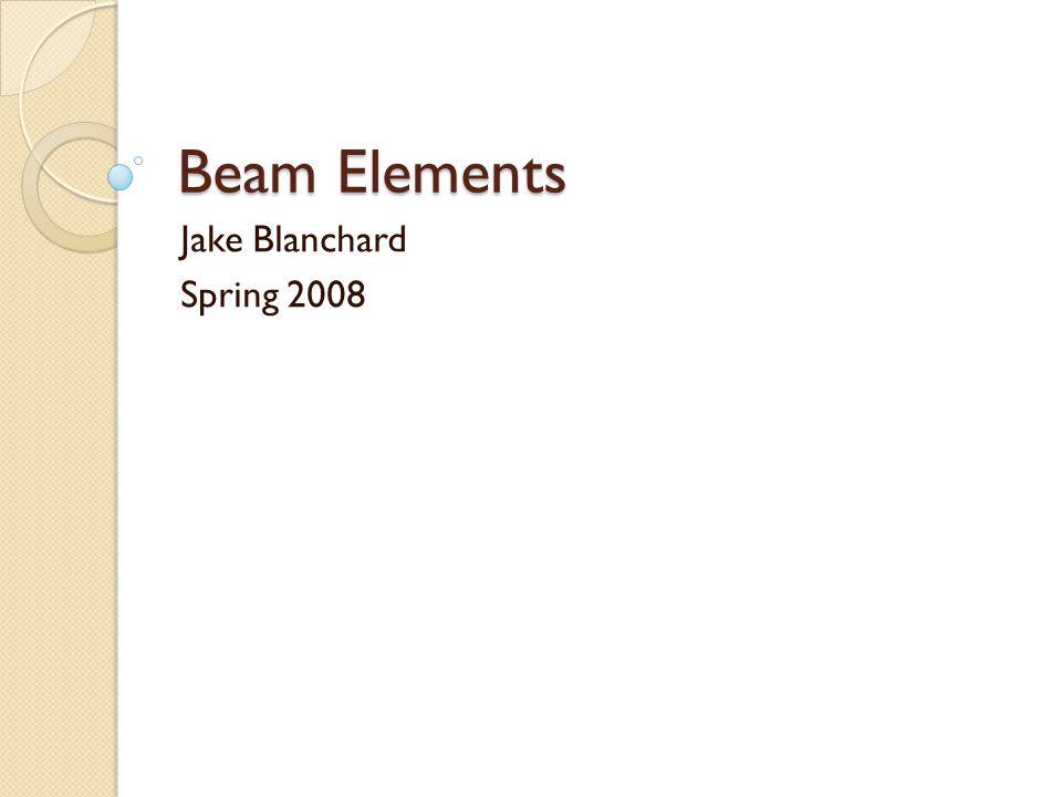Beam Elements Jake Blanchard Spring 2008