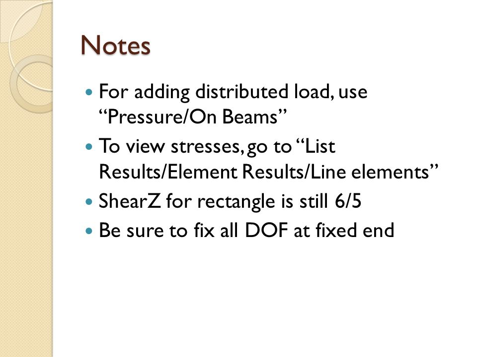 Notes For adding distributed load, use Pressure/On Beams