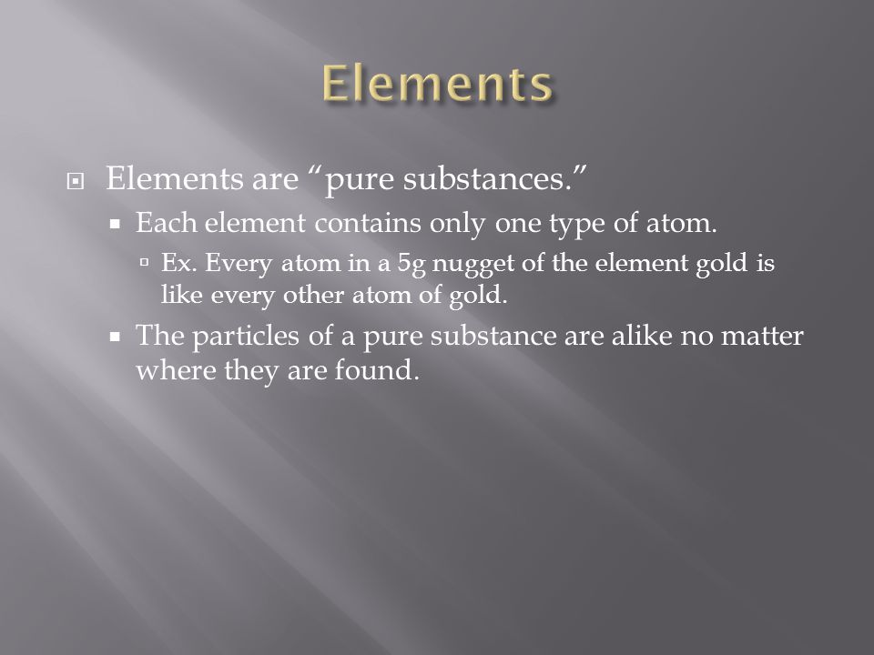 Elements Elements are pure substances.