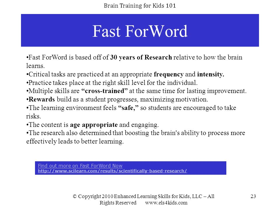 Fast ForWord Fast ForWord is based off of 30 years of Research relative to how the brain learns.