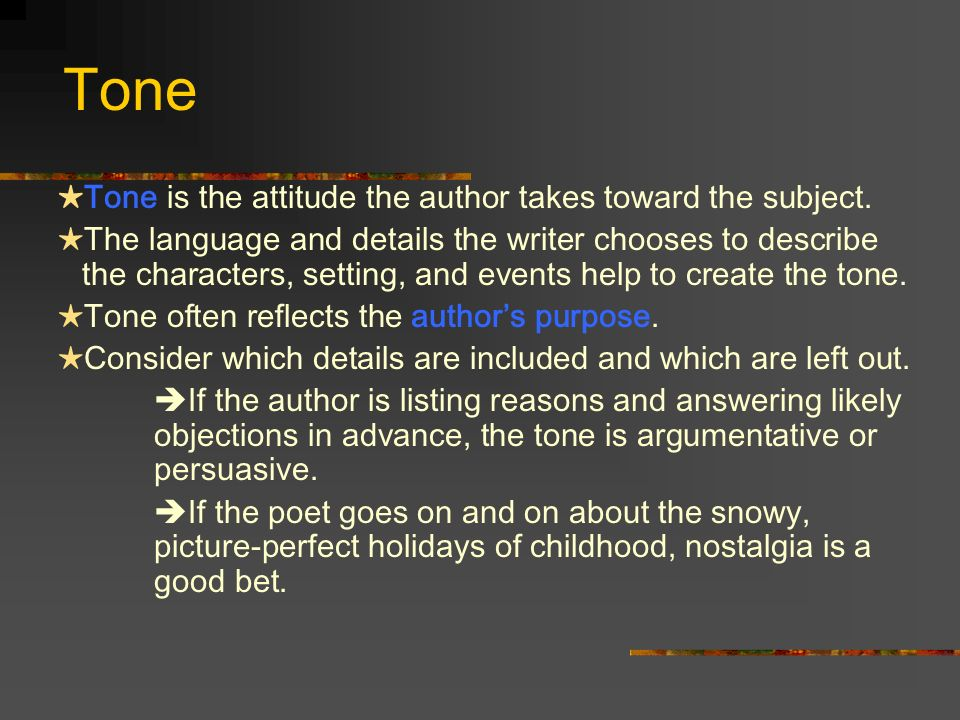 Tone ★Tone is the attitude the author takes toward the subject.