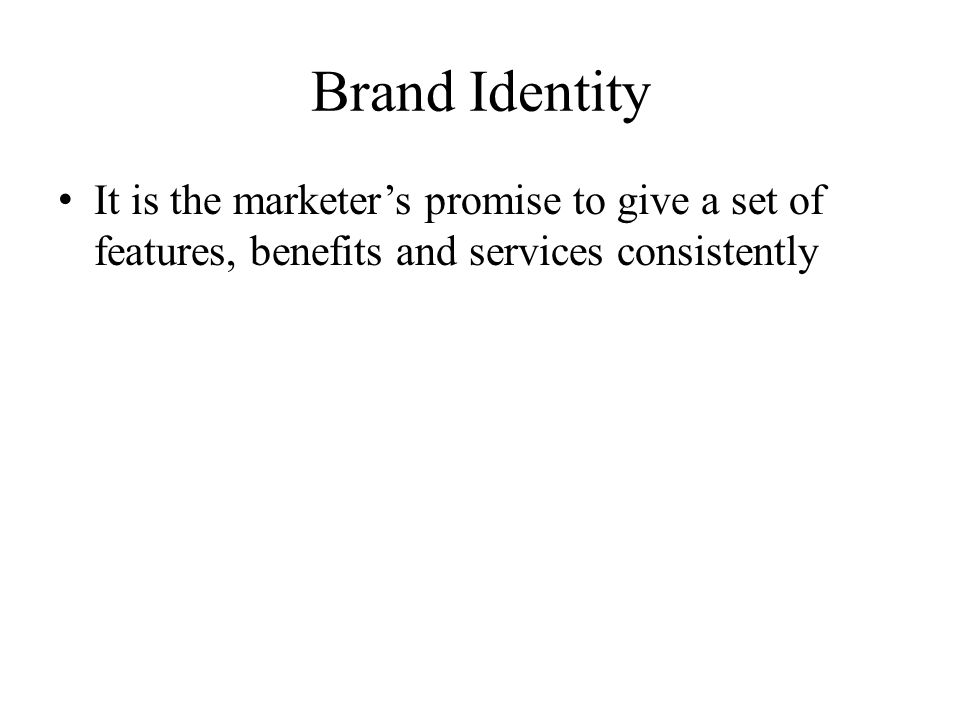 Brand Identity It is the marketer's promise to give a set of features, benefits and services consistently.