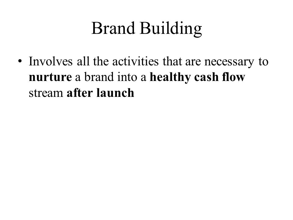 Brand Building Involves all the activities that are necessary to nurture a brand into a healthy cash flow stream after launch.
