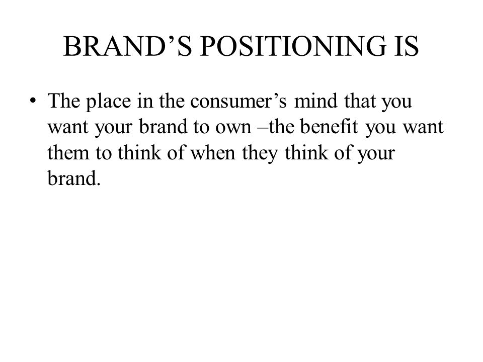 BRAND'S POSITIONING IS